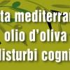 Olio d'Oliva, Dieta Mediterranea e Disturbi Cognitivi