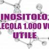 Inositolo: molecola mille volte utile