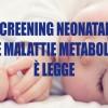 Lo screening neonatale per le malattie metaboliche ereditarie è legge