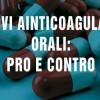 Nuovi anticoagulanti orali: pro e contro