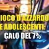 Gioco d'azzardo e adolescenti: calo del 7%