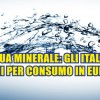 Acqua minerale: gli italiani primi per consumo in Europa