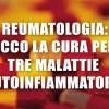 Reumatologia: ecco la cura per tre malattie autoinfiammatorie
