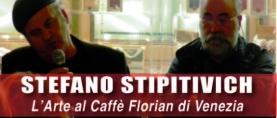 Stefano Stipitivich: l'Arte al Caffè Florian di Venezia