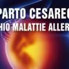 Parto cesareo: aumenta il rischio di malattie allergiche nei bambini