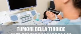 Tumori della tiroide: cresce la diagnosi precoce