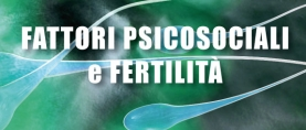 Fattori Psicosociali e Infertilità: quale relazione?