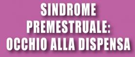 Sindrome premestruale: occhio alla dispensa