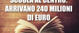Scuola al Centro: arrivano 240 milioni di euro