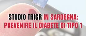 Studio TRIGR in Sardegna: un modello di prevenzione del diabete di tipo 1