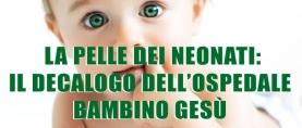 La pelle dei neonati: il decalogo dell'Ospedale Bambino Gesù