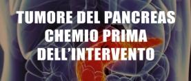 Tumore del Pancreas: meglio con la chemio prima dell'intervento