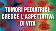 Tumori Pediatrici: cresce l'aspettativa di vita