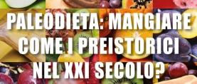 La Paleodieta: mangiare come i preistorici nel XXI secolo?