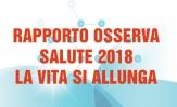 Rapporto Osservasalute 2018: luci e ombre ma la vita s'allunga!