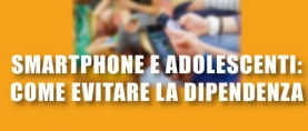 Smartphone e adolescenti: come evitare la dipendenza