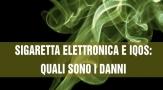 Sigaretta elettronica e IQOS: quali sono i danni?