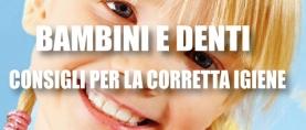 Bambini e Denti: i consigli per la corretta igiene