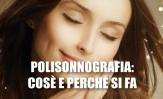 Polisonnografia: cos'è e perché si fa
