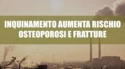 Inquinamento atmosferico aumenta rischio osteoporosi e fratture