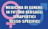 Medicina di Genere: in futuro bersagli terapeutici sesso-specifici
