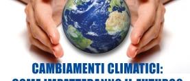 Cambiamenti climatici: come impatteranno il futuro?