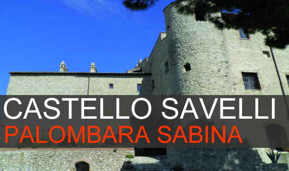 Castello Savelli Palombara Sabina: storia e visita