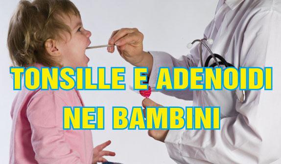 Tonsilli e adenoidi nei bambini
