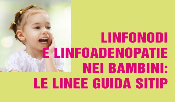 Linfonodi e linfoadenopatie nei bambini: le linee guida SITIP