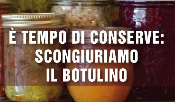 Conserve alimentari: scongiuriamo il botulino