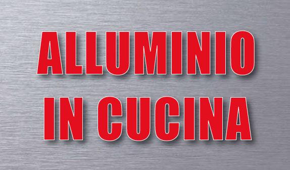 Alluminio in cucina: no con cibi salati e acidi