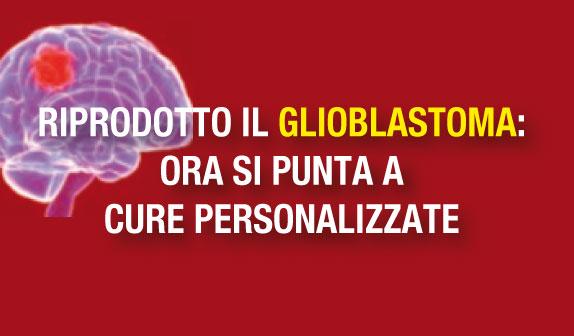 Riprodotto il glioblastoma: ora si punta a cure personalizzate