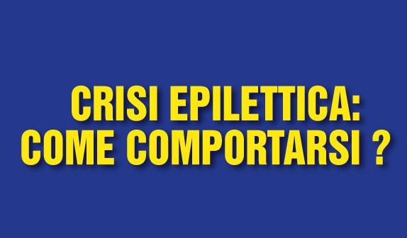 Crisi Epilettica: come comportarsi?