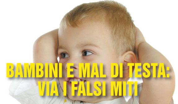 Bambini e Mal di Testa: via i falsi miti