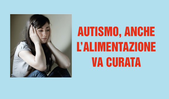 Autismo: anche l'alimentazione va curata
