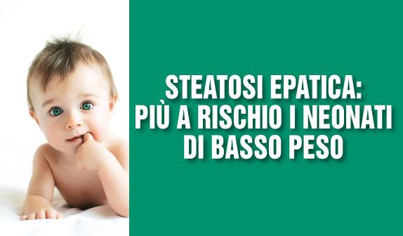 Steatosi Epatica: più a rischio i neonati di basso peso