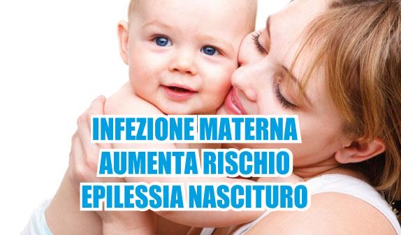 Un'infezione materna aumenta rischio epilessia nel nascituro