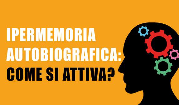 Ipermemoria autobiografica: come si attiva?