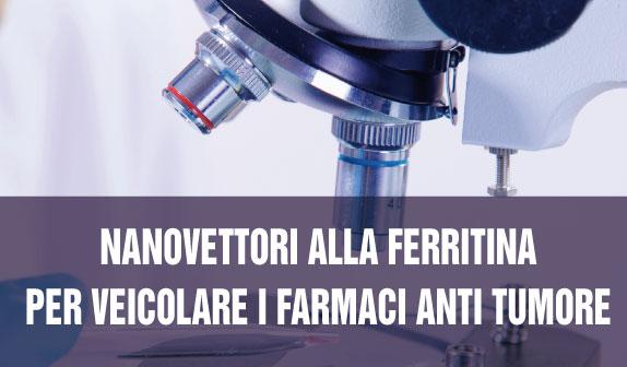 Nanovettori alla ferritina per veicolare i farmaci anti tumore