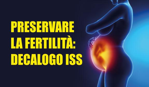 Preservare la Fertilità: il Decalogo dell'Istituto Superiore di Sanità