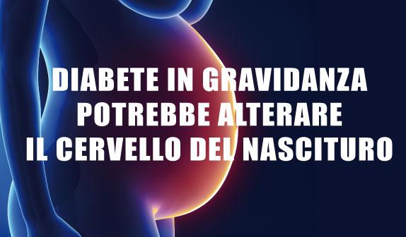 Diabete in gravidanza potrebbe alterare capacità cognitive dei nascituri
