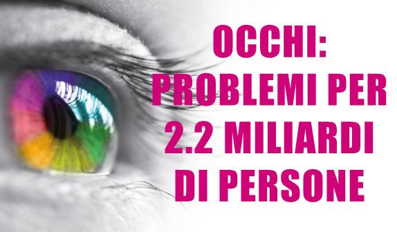 Problemi della vista: toccano 2,2 miliardi di persone al mondo